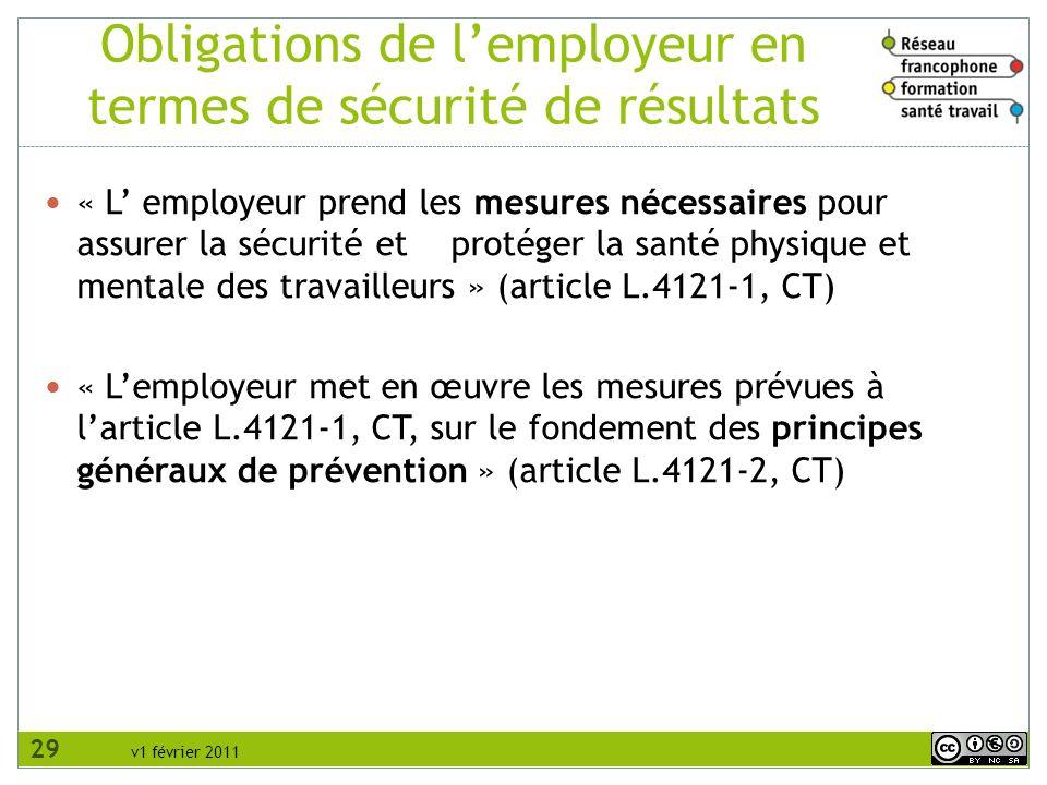 v1 février 2011 « L employeur prend les mesures nécessaires pour assurer la sécurité et protéger la santé physique et mentale des travailleurs » (arti