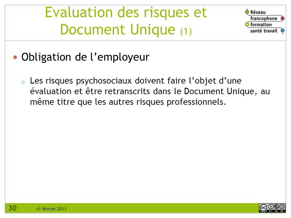 v1 février 2011 Evaluation des risques et Document Unique (1) Obligation de lemployeur o Les risques psychosociaux doivent faire lobjet dune évaluatio