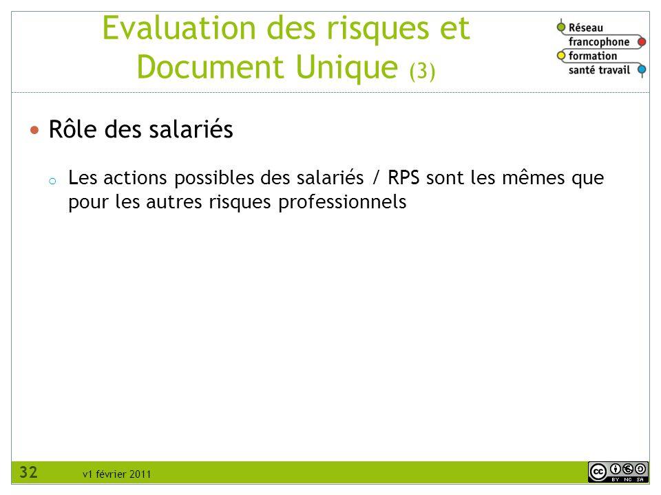 v1 février 2011 Evaluation des risques et Document Unique (3) Rôle des salariés o Les actions possibles des salariés / RPS sont les mêmes que pour les