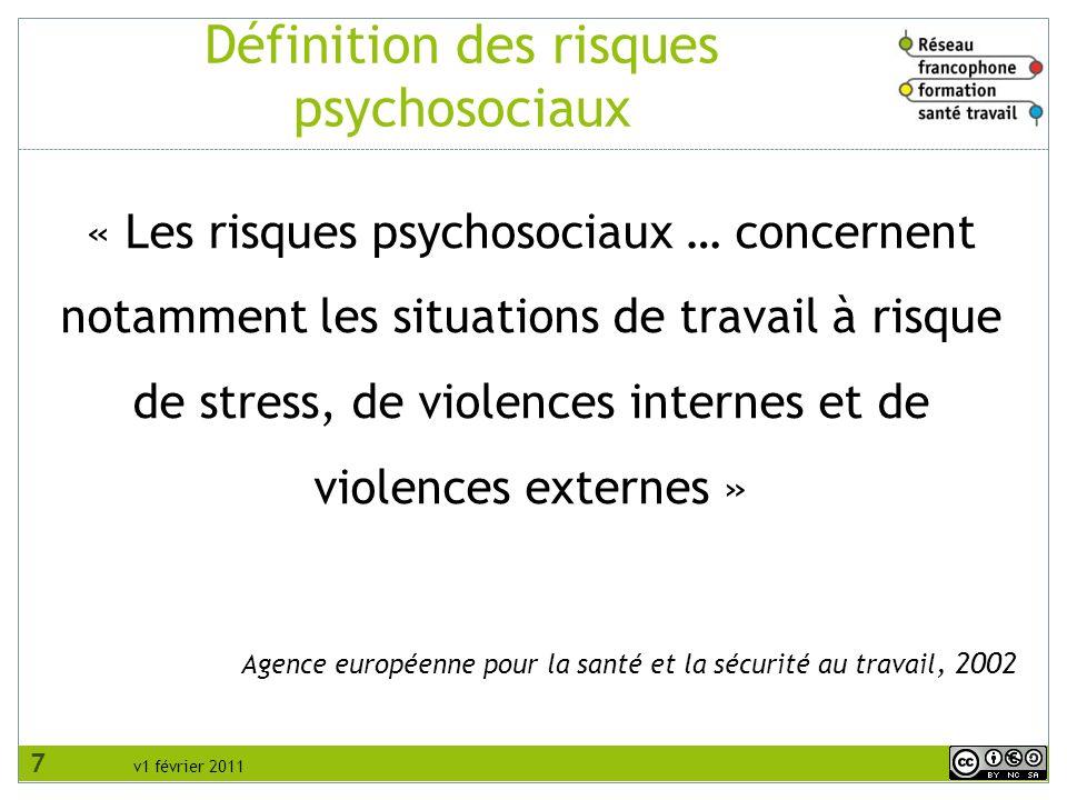 v1 février 2011 Définition des risques psychosociaux « Les risques psychosociaux … concernent notamment les situations de travail à risque de stress,