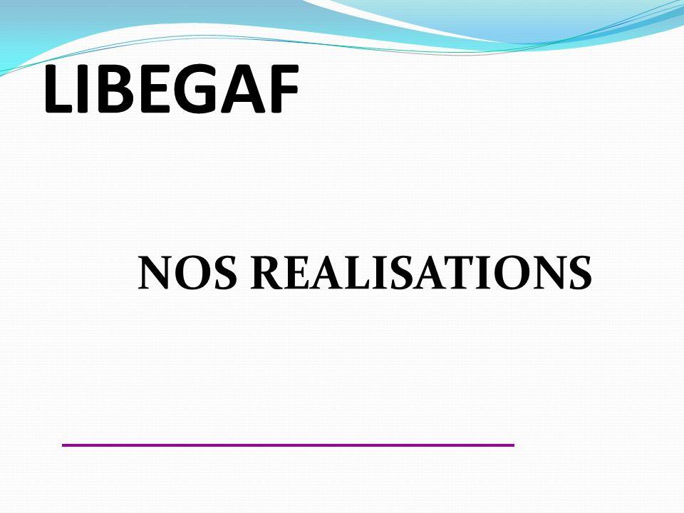 LIBEGAF NOS REALISATIONS