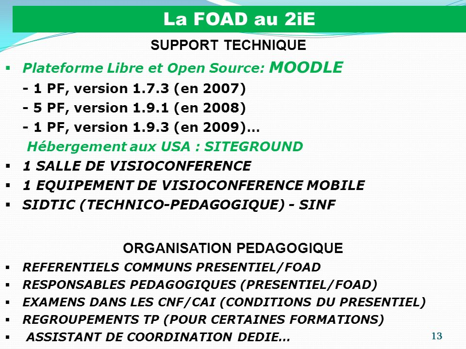 13 La FOAD au 2iE SUPPORT TECHNIQUE Plateforme Libre et Open Source: MOODLE - 1 PF, version 1.7.3 (en 2007) - 5 PF, version 1.9.1 (en 2008) - 1 PF, ve