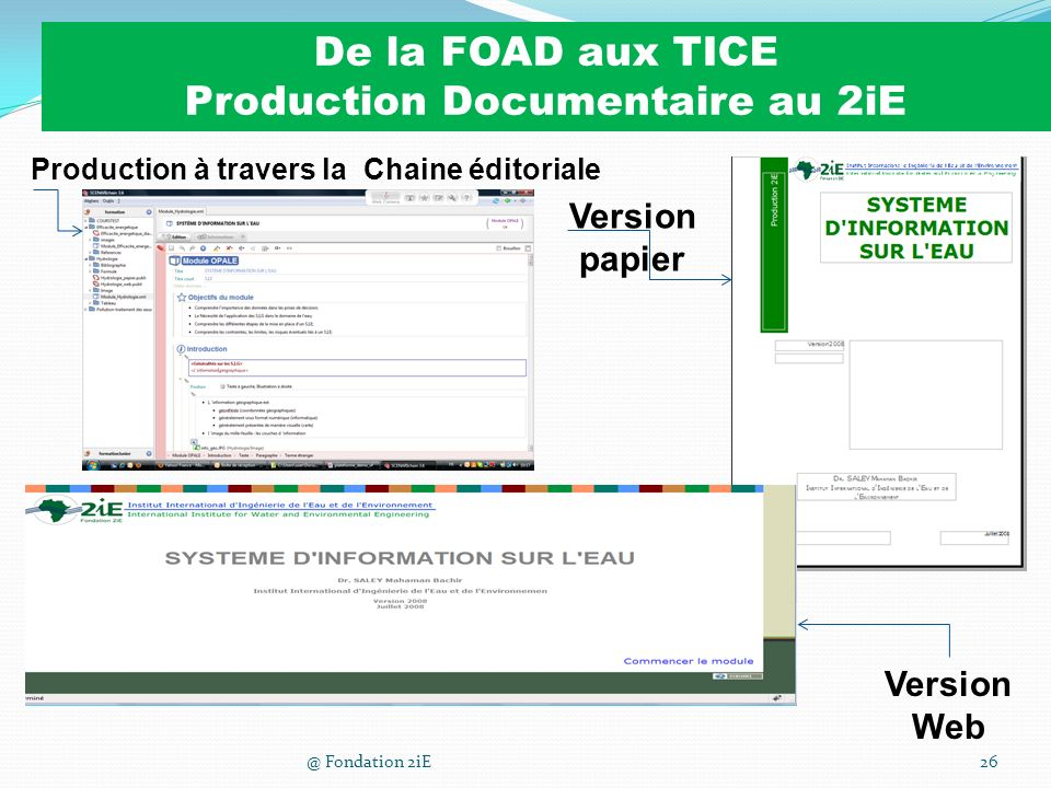 Des documents adaptés à différents terrains dusages @ Fondation 2iE26 Version papier Version Web Production à travers la Chaine éditoriale De la FOAD