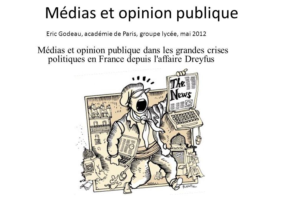 Médias et opinion publique Médias et opinion publique dans les grandes crises politiques en France depuis l'affaire Dreyfus Eric Godeau, académie de P