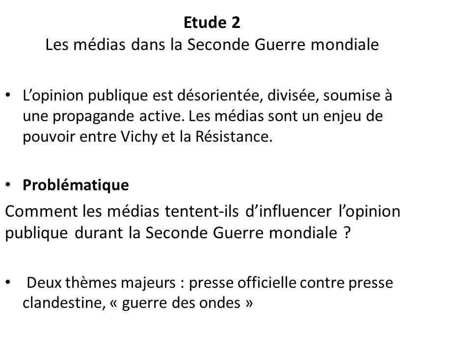 Etude 2 Les médias dans la Seconde Guerre mondiale Lopinion publique est désorientée, divisée, soumise à une propagande active. Les médias sont un enj