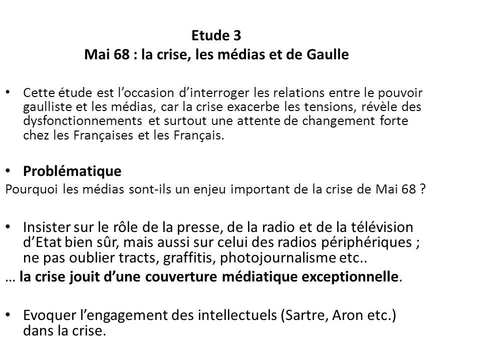 Etude 3 Mai 68 : la crise, les médias et de Gaulle Cette étude est loccasion dinterroger les relations entre le pouvoir gaulliste et les médias, car l