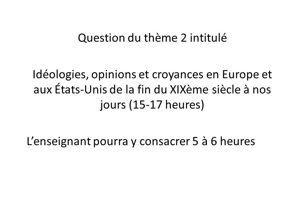 Question du thème 2 intitulé Idéologies, opinions et croyances en Europe et aux États-Unis de la fin du XIXème siècle à nos jours (15-17 heures) Lense