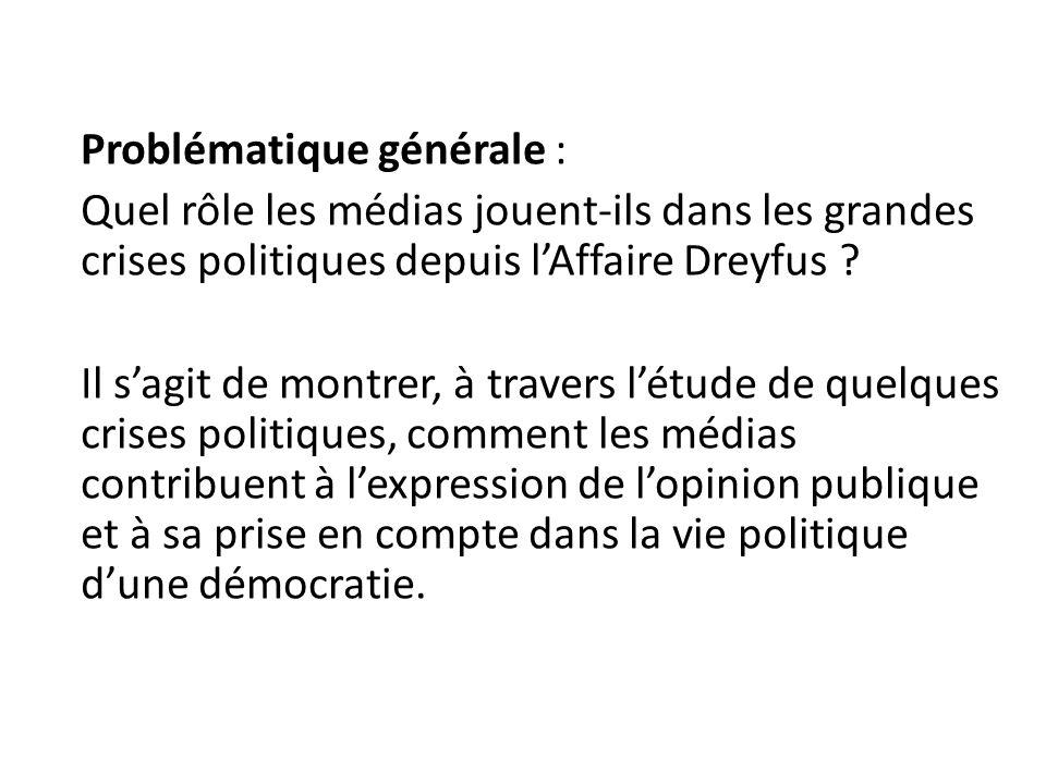 Problématique générale : Quel rôle les médias jouent-ils dans les grandes crises politiques depuis lAffaire Dreyfus ? Il sagit de montrer, à travers l