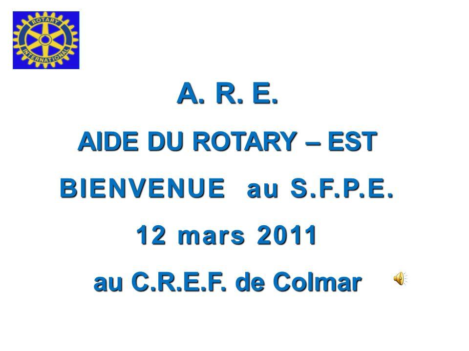A.R. E. AIDE DU ROTARY – EST BIENVENUE au S.F.P.E. 12 mars 2011 au C.R.E.F. de Colmar