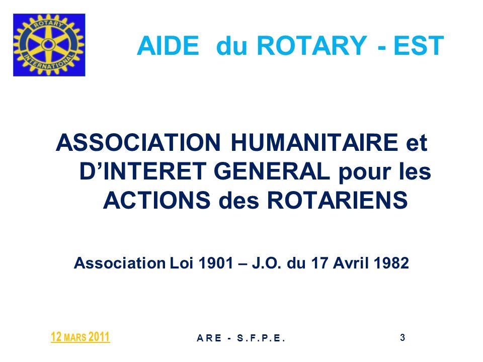 AIDE du ROTARY - EST ASSOCIATION HUMANITAIRE et DINTERET GENERAL pour les ACTIONS des ROTARIENS Association Loi 1901 – J.O. du 17 Avril 1982 12 MARS 2