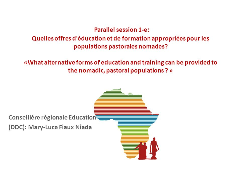 Parallel session 1-e: Quelles offres d'éducation et de formation appropriées pour les populations pastorales nomades? «What alternative forms of educa