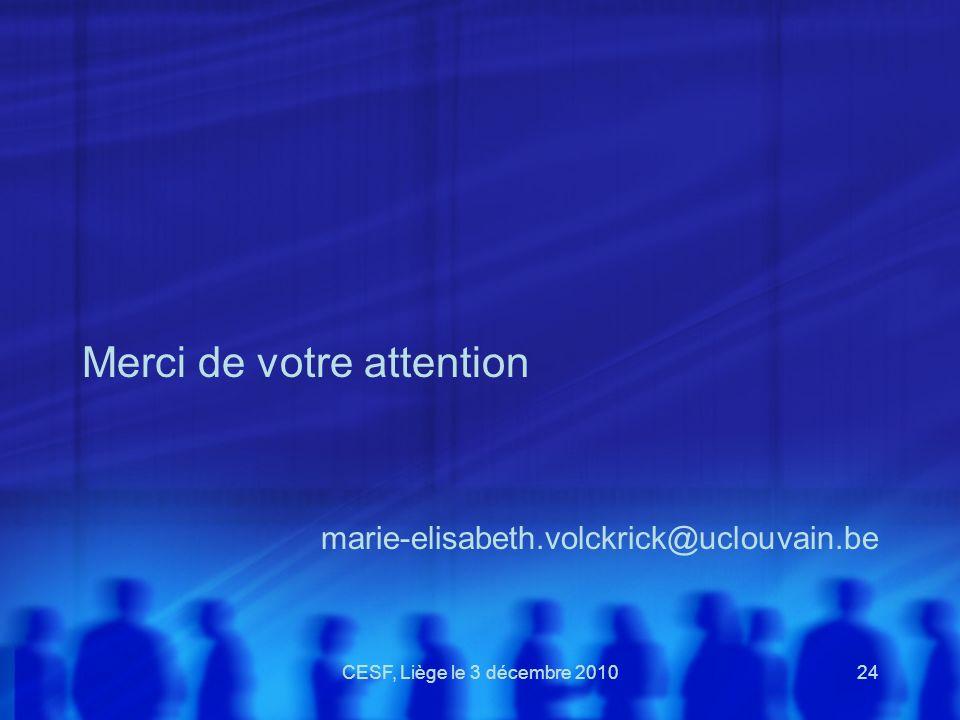 CESF, Liège le 3 décembre 201024 Merci de votre attention marie-elisabeth.volckrick@uclouvain.be