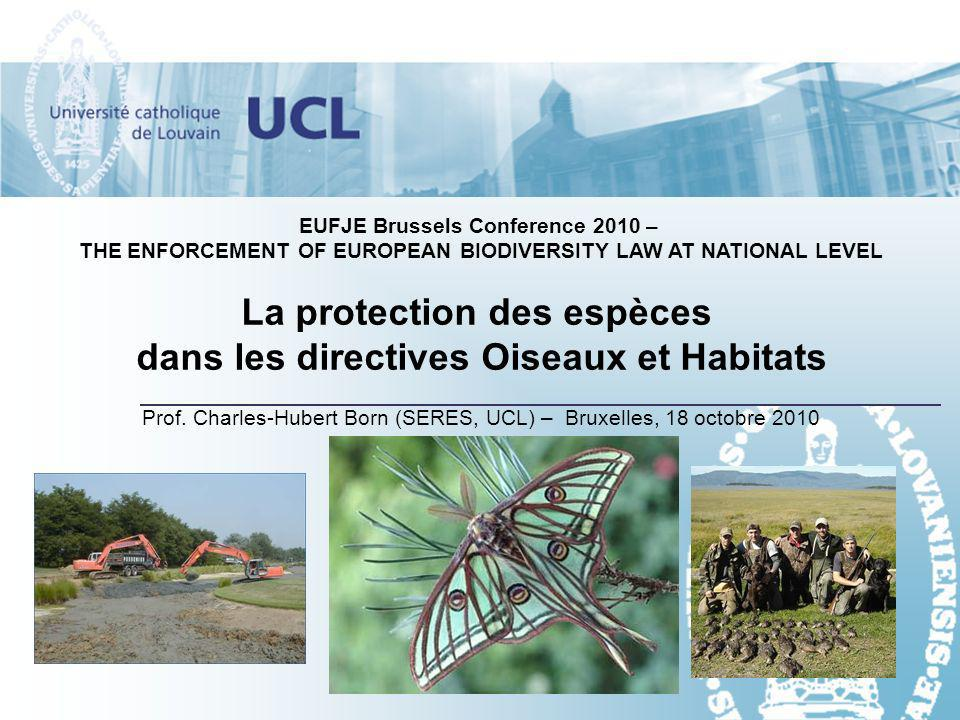 EUFJE Brussels Conference 2010 – THE ENFORCEMENT OF EUROPEAN BIODIVERSITY LAW AT NATIONAL LEVEL La protection des espèces dans les directives Oiseaux et Habitats Prof.