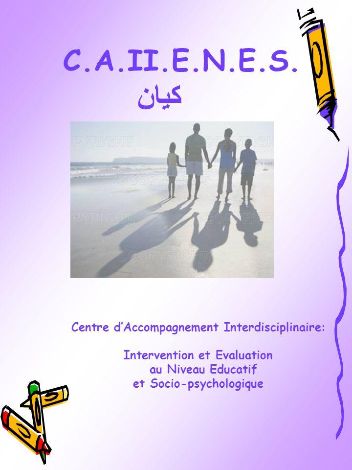 C.A.II.E.N.E.S. كيان Centre dAccompagnement Interdisciplinaire: Intervention et Evaluation au Niveau Educatif et Socio-psychologique
