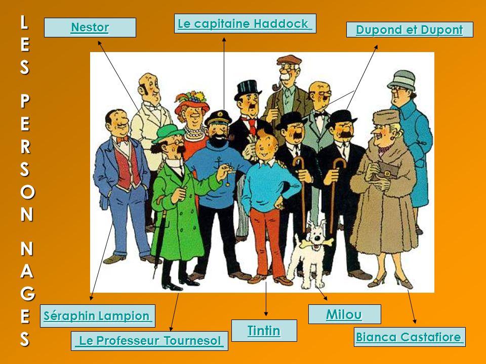 Tintin LESLESPERSONPERSONNAGESNAGESLESLESPERSONPERSONNAGESNAGES Milou Le Professeur Tournesol Le Professeur Tournesol Le capitaine Haddock Le capitain