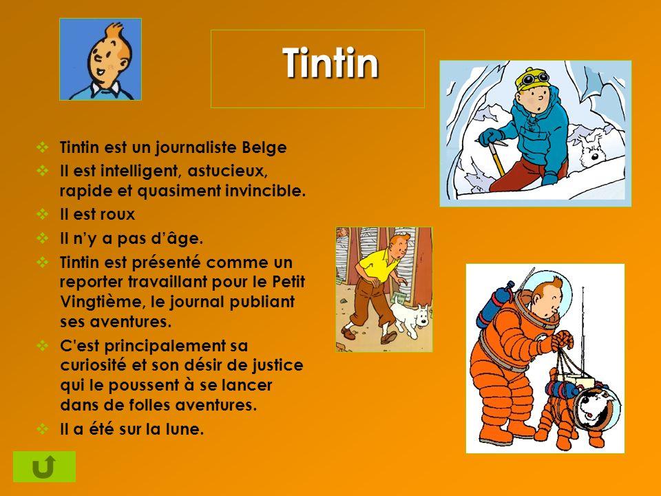 Tintin Tintin est un journaliste Belge Il est intelligent, astucieux, rapide et quasiment invincible. Il est roux Il ny a pas dâge. Tintin est présent