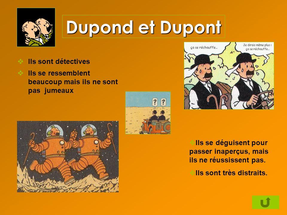 Dupond et Dupont Ils sont détectives Ils se ressemblent beaucoup mais ils ne sont pas jumeaux Ils se déguisent pour passer inaperçus, mais ils ne réus