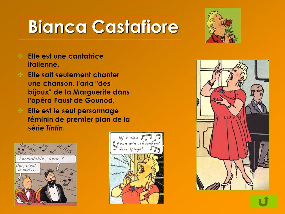 Bianca Castafiore Elle est une cantatrice italienne. Elle sait seulement chanter une chanson, l'aria
