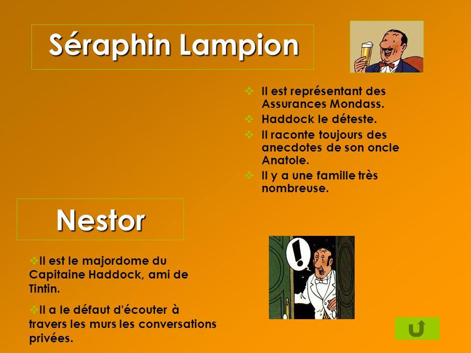 Séraphin Lampion Il est représentant des Assurances Mondass. Haddock le déteste. Il raconte toujours des anecdotes de son oncle Anatole. Il y a une fa