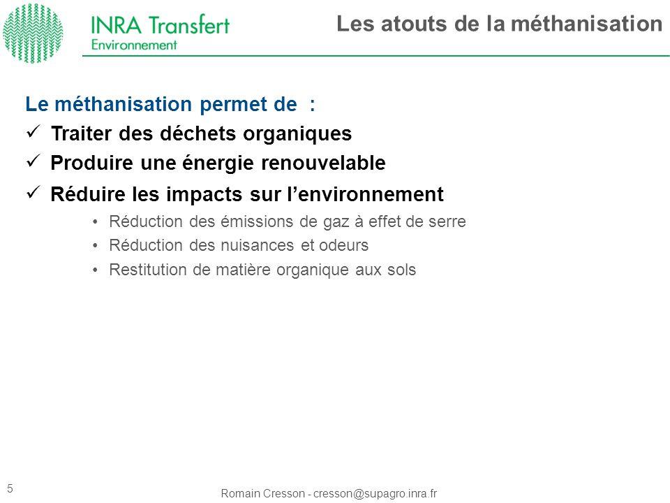 Romain Cresson - cresson@supagro.inra.fr Le méthanisation permet de : Traiter des déchets organiques Produire une énergie renouvelable Réduire les imp