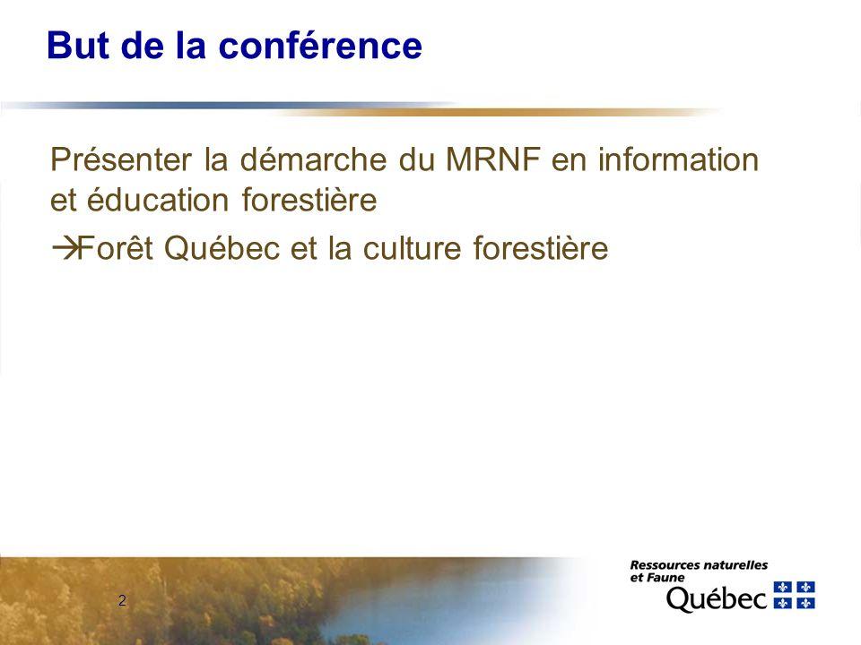 2 But de la conférence Présenter la démarche du MRNF en information et éducation forestière Forêt Québec et la culture forestière