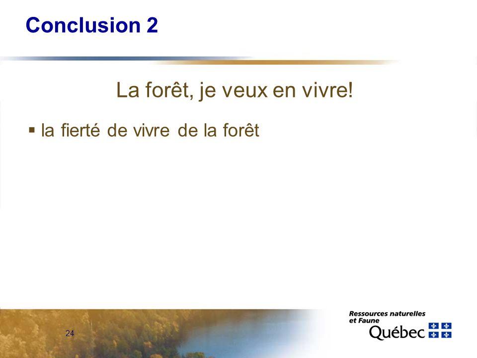 24 Conclusion 2 La forêt, je veux en vivre! la fierté de vivre de la forêt