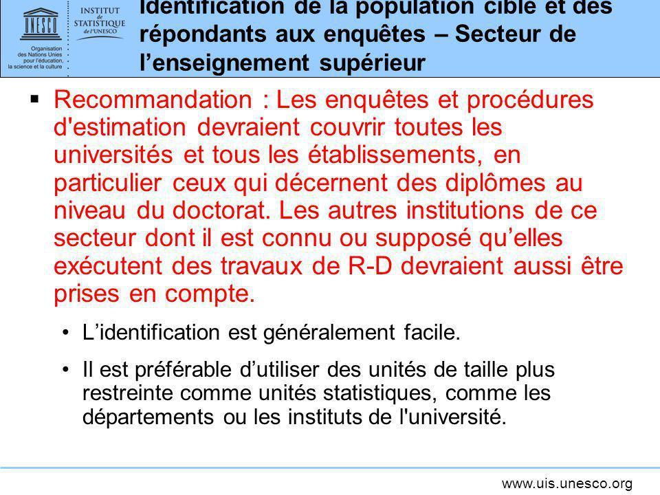 www.uis.unesco.org Identification de la population cible et des répondants aux enquêtes – Secteur de lenseignement supérieur Recommandation : Les enqu