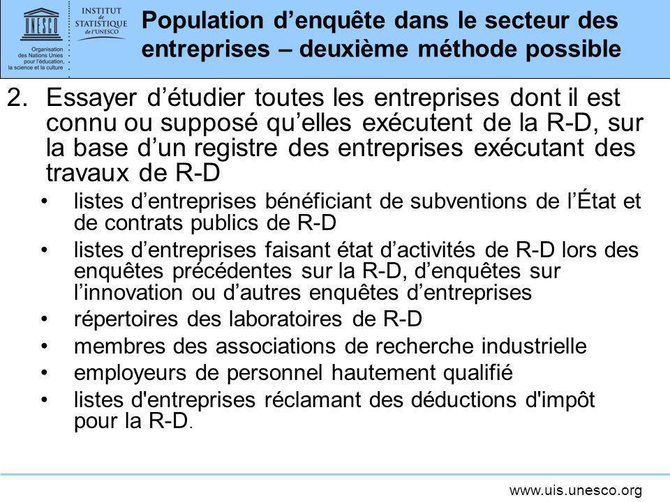 www.uis.unesco.org Population denquête dans le secteur des entreprises – deuxième méthode possible 2.Essayer détudier toutes les entreprises dont il e
