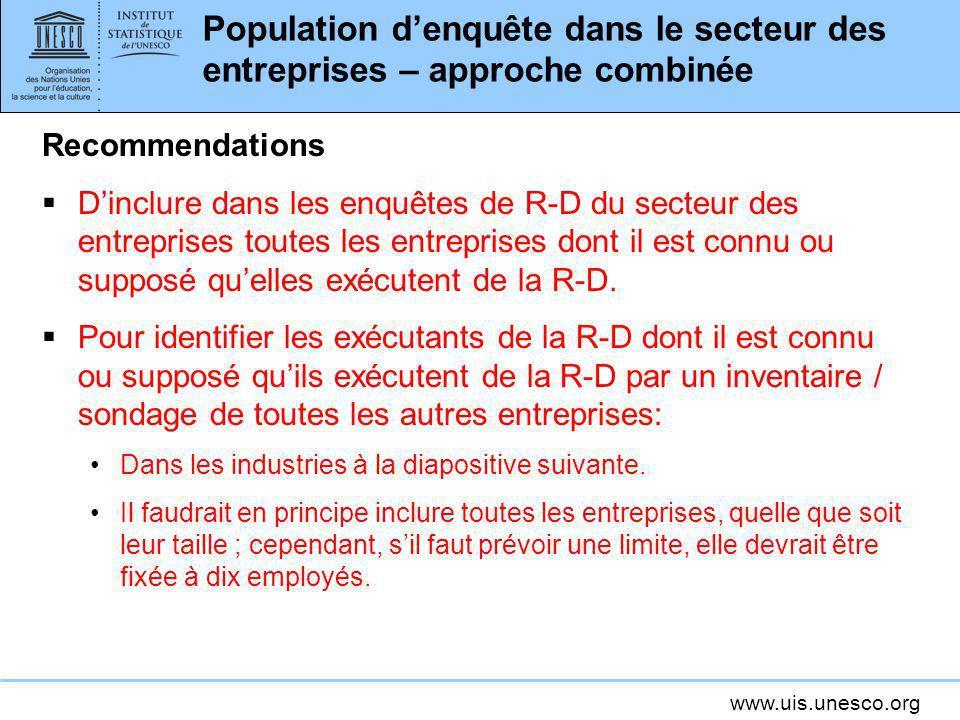 www.uis.unesco.org Population denquête dans le secteur des entreprises – approche combinée Recommendations Dinclure dans les enquêtes de R-D du secteu