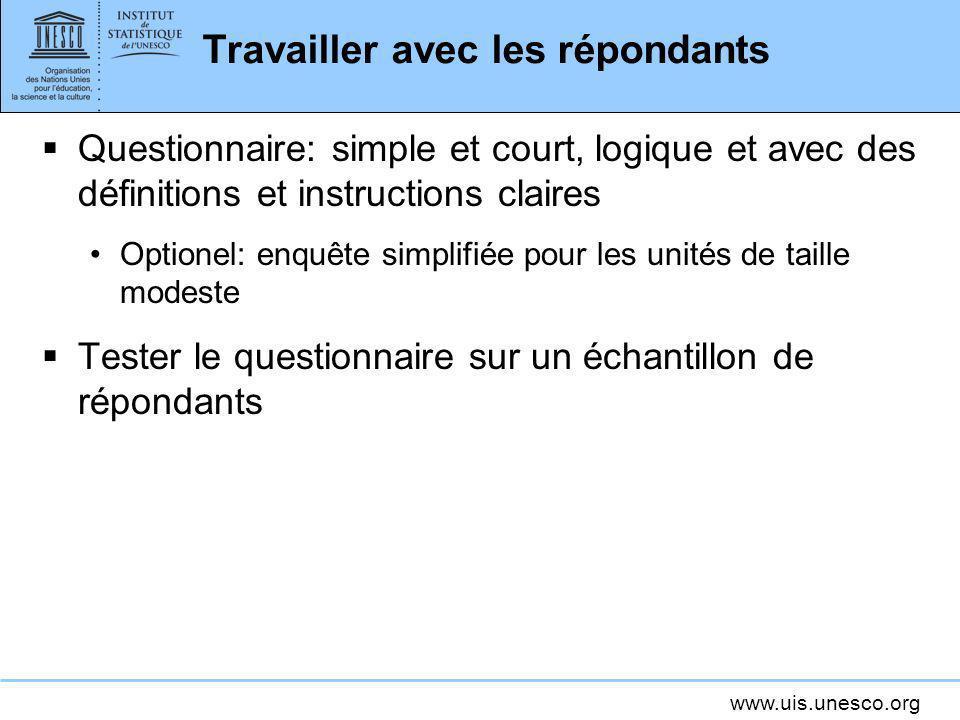 www.uis.unesco.org Travailler avec les répondants Questionnaire: simple et court, logique et avec des définitions et instructions claires Optionel: en