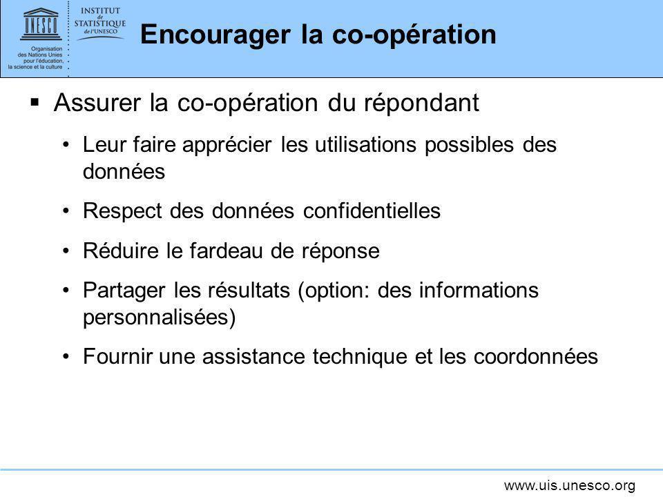 www.uis.unesco.org Encourager la co-opération Assurer la co-opération du répondant Leur faire apprécier les utilisations possibles des données Respect
