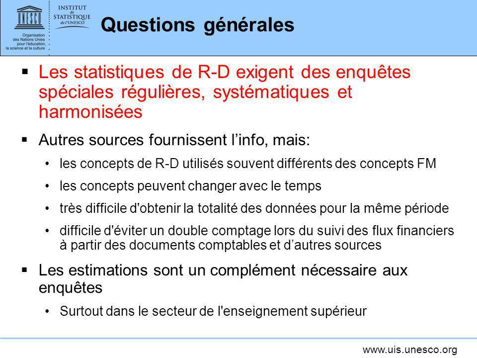 www.uis.unesco.org Questions générales Les statistiques de R-D exigent des enquêtes spéciales régulières, systématiques et harmonisées Autres sources
