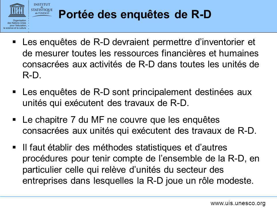 www.uis.unesco.org Portée des enquêtes de R-D Les enquêtes de R-D devraient permettre dinventorier et de mesurer toutes les ressources financières et