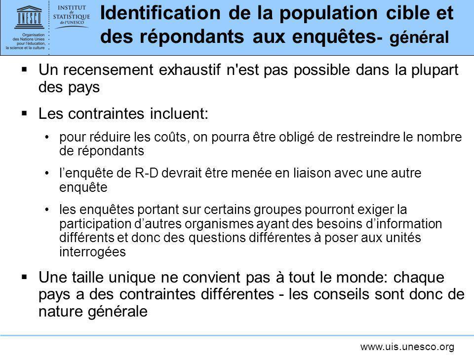 www.uis.unesco.org Identification de la population cible et des répondants aux enquêtes - général Un recensement exhaustif n'est pas possible dans la