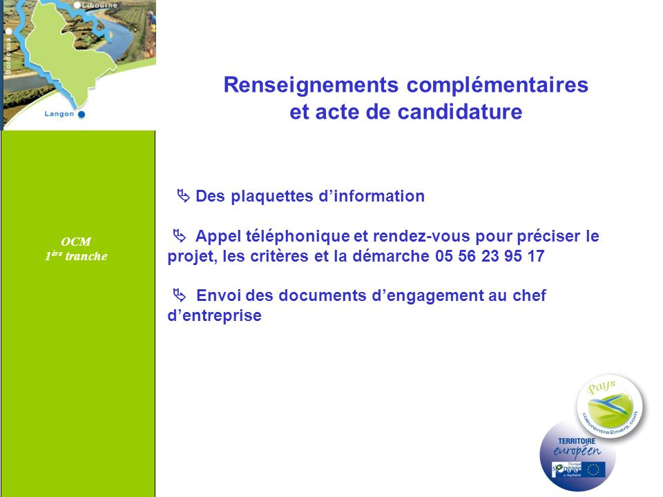 OCM 1 ère tranche Renseignements complémentaires et acte de candidature Des plaquettes dinformation Appel téléphonique et rendez-vous pour préciser le