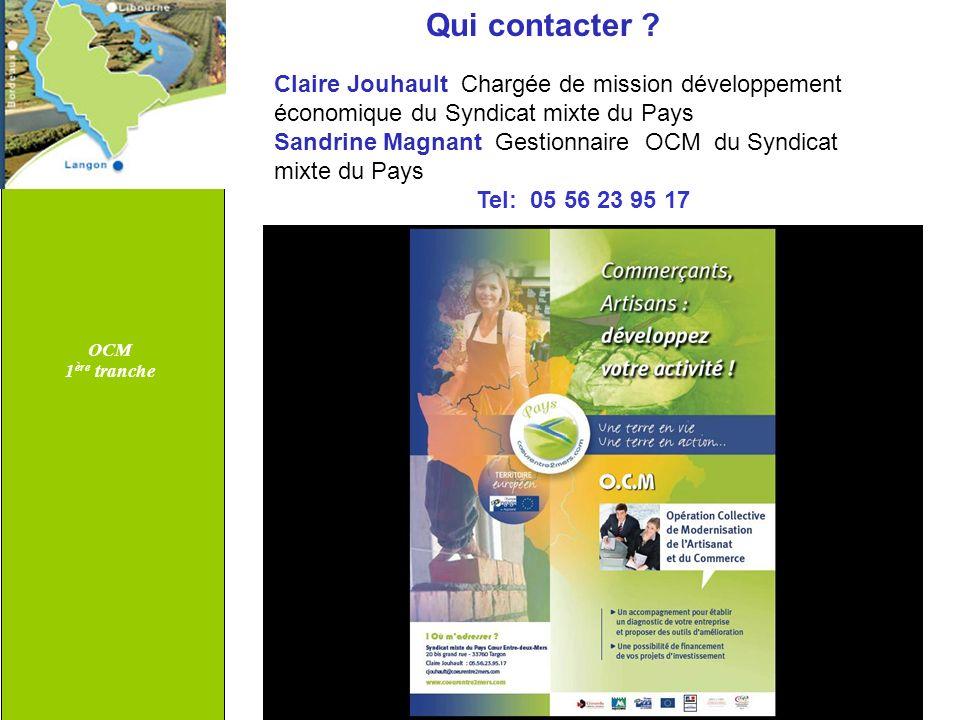 OCM 1 ère tranche Qui contacter ? Claire Jouhault Chargée de mission développement économique du Syndicat mixte du Pays Sandrine Magnant Gestionnaire