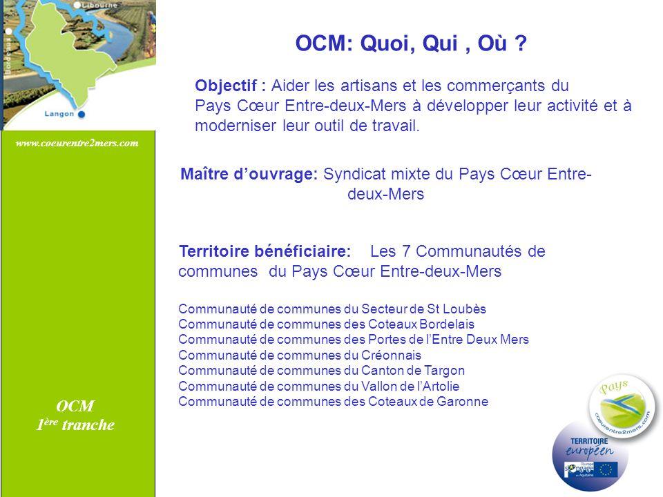 www.coeurentre2mers.com OCM 1 ère tranche Objectif : Aider les artisans et les commerçants du Pays Cœur Entre-deux-Mers à développer leur activité et