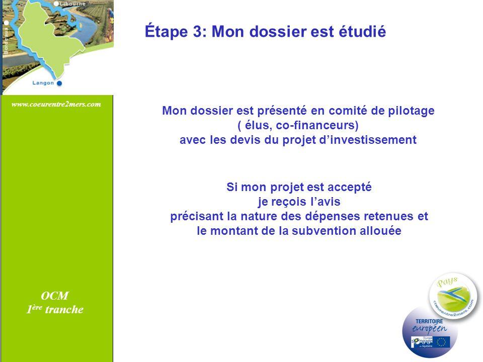 www.coeurentre2mers.com OCM 1 ère tranche Étape 3: Mon dossier est étudié Mon dossier est présenté en comité de pilotage ( élus, co-financeurs) avec l