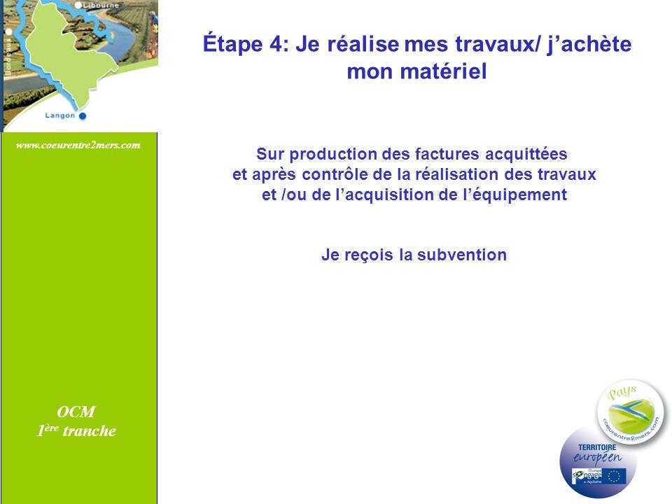 www.coeurentre2mers.com OCM 1 ère tranche Étape 4: Je réalise mes travaux/ jachète mon matériel Sur production des factures acquittées et après contrô