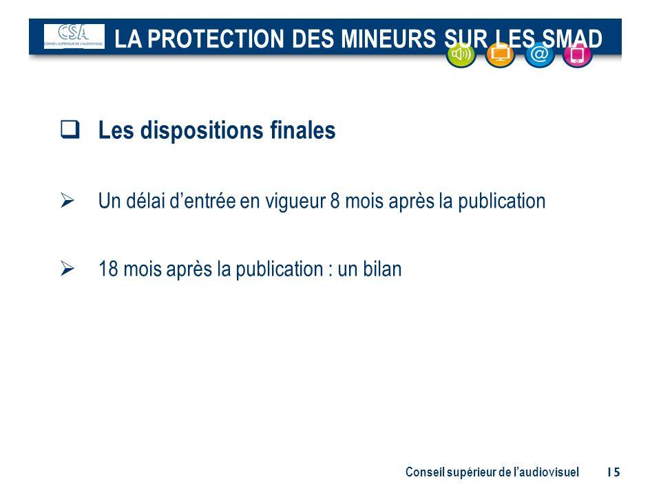 Conseil supérieur de laudiovisuel 15 Les dispositions finales Un délai dentrée en vigueur 8 mois après la publication 18 mois après la publication : u