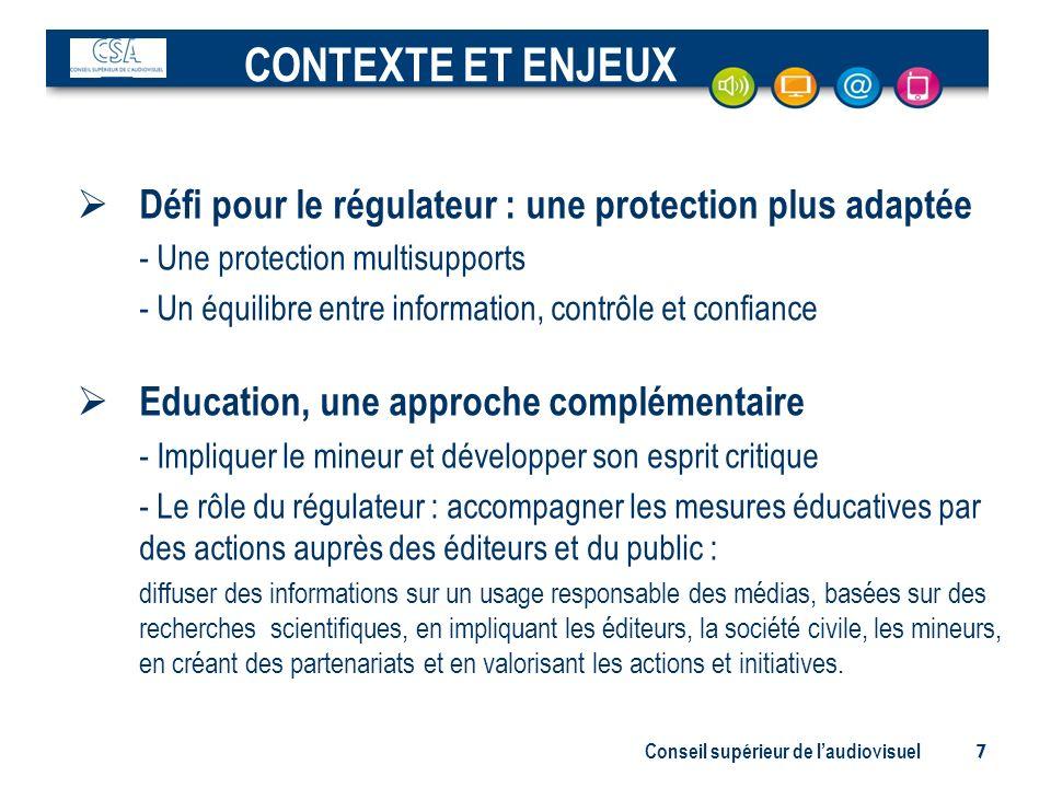 Conseil supérieur de laudiovisuel 7 Défi pour le régulateur : une protection plus adaptée - Une protection multisupports - Un équilibre entre informat