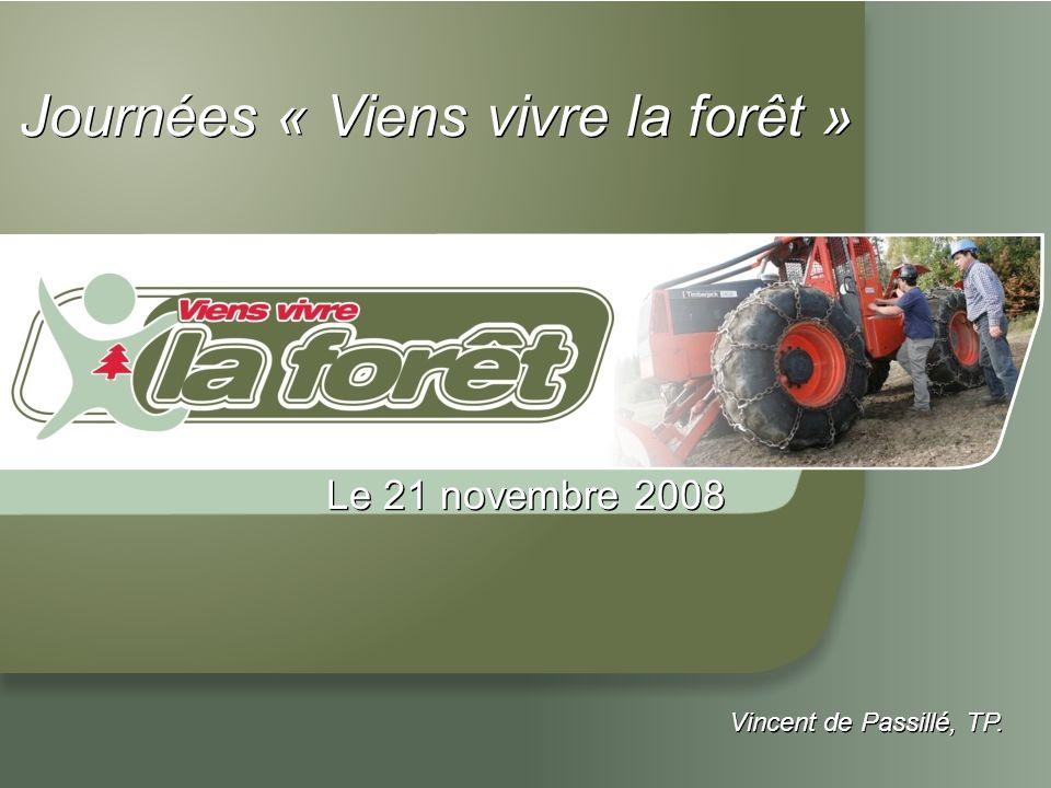 Le 21 novembre 2008 Vincent de Passillé, TP. Journées « Viens vivre la forêt »