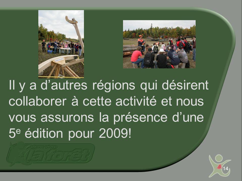 14 Il y a dautres régions qui désirent collaborer à cette activité et nous vous assurons la présence dune 5 e édition pour 2009!