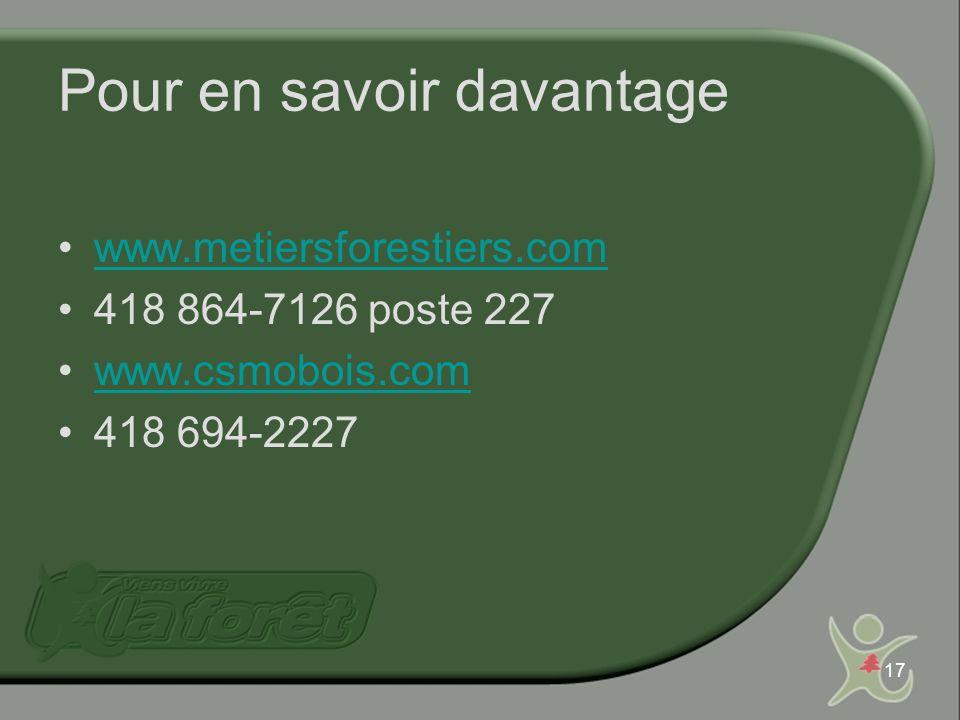 17 Pour en savoir davantage www.metiersforestiers.com 418 864-7126 poste 227 www.csmobois.com 418 694-2227