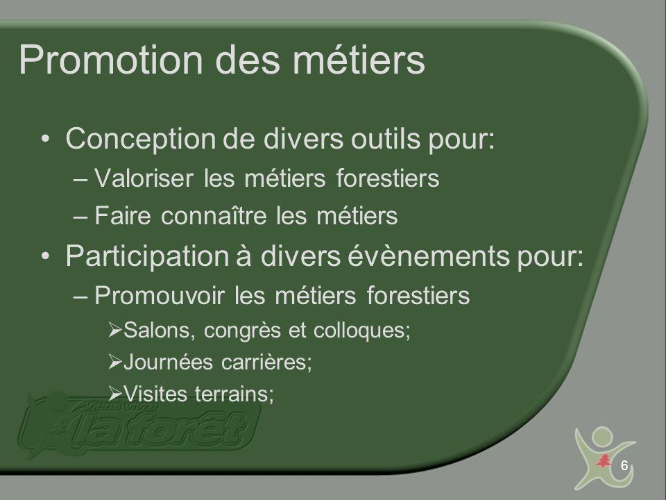 6 Promotion des métiers Conception de divers outils pour: –Valoriser les métiers forestiers –Faire connaître les métiers Participation à divers évènem