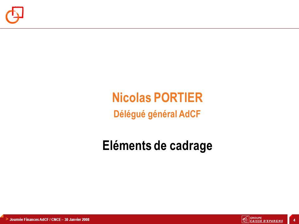 > Journée Finances AdCF / CNCE – 30 Janvier 2008 4 Nicolas PORTIER Délégué général AdCF Eléments de cadrage