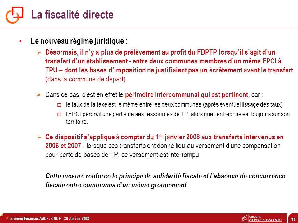> Journée Finances AdCF / CNCE – 30 Janvier 2008 13 Le nouveau régime juridique : Désormais, il ny a plus de prélèvement au profit du FDPTP lorsquil s