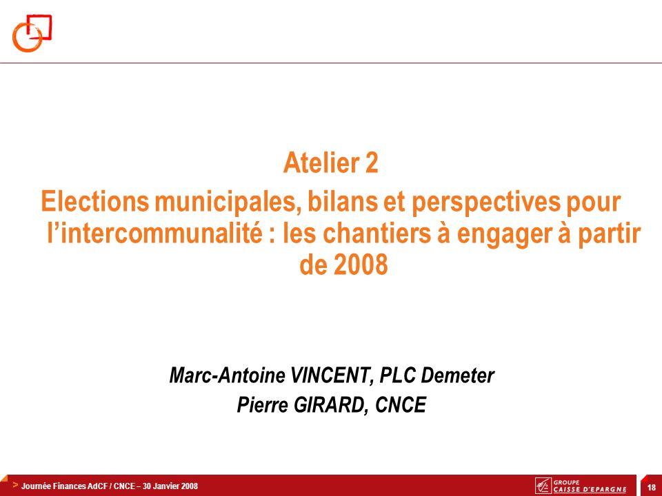 > Journée Finances AdCF / CNCE – 30 Janvier 2008 18 Atelier 2 Elections municipales, bilans et perspectives pour lintercommunalité : les chantiers à e