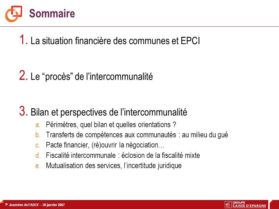 > Journée Finances AdCF / CNCE – 30 Janvier 2008 19 > Journées de lADCF – 30 janvier 2007 Sommaire 1. La situation financière des communes et EPCI 2.