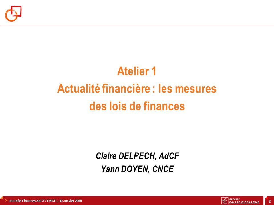 > Journée Finances AdCF / CNCE – 30 Janvier 2008 3 Loi de finances initiale (2008) et rectificative (2007) Les relations financières Etat / collectivités locales La fiscalité directe La fiscalité indirecte Les autres dispositions